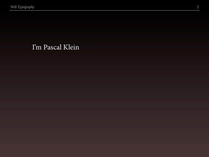 Web Typography                 2                 I'm Pascal Klein