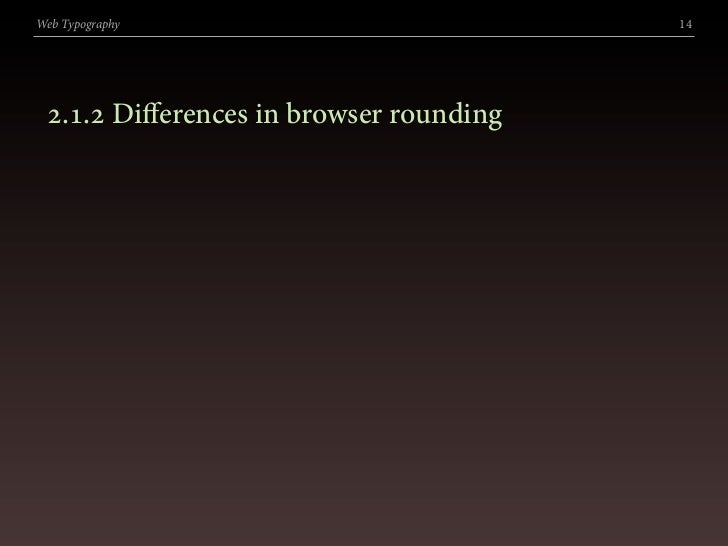 Web Typography                          14      .. Differences in browser rounding