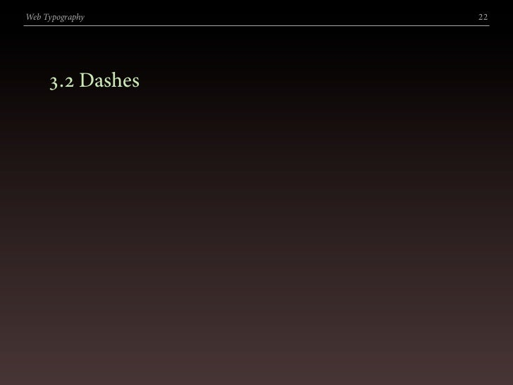 Web Typography    22          . Dashes
