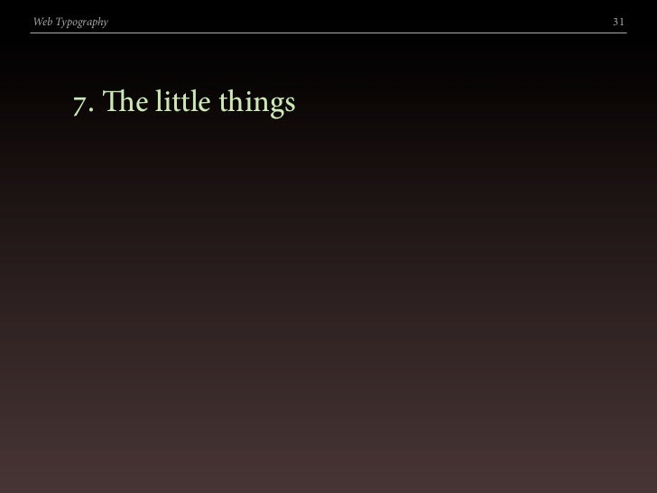 Web Typography               31            . e little things