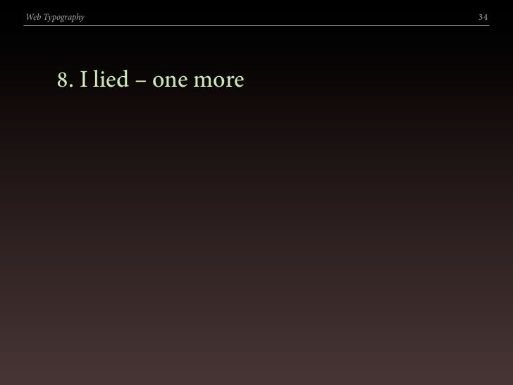 Web Typography                34            . I lied – one more
