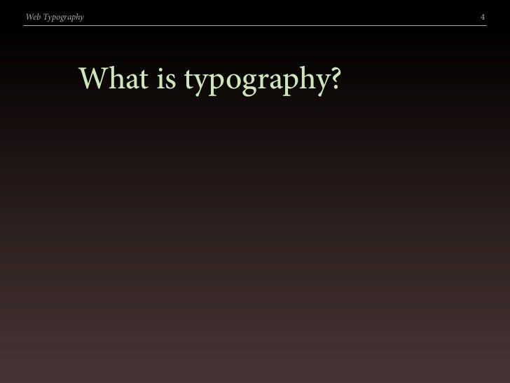 Web Typography                    4                 What is typography?