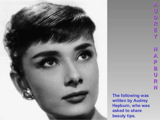 The following was written by Audrey Hepburn, who was asked to share beauty tips. AA UU DD RR EE YY HH AA PP BB UU RR NN