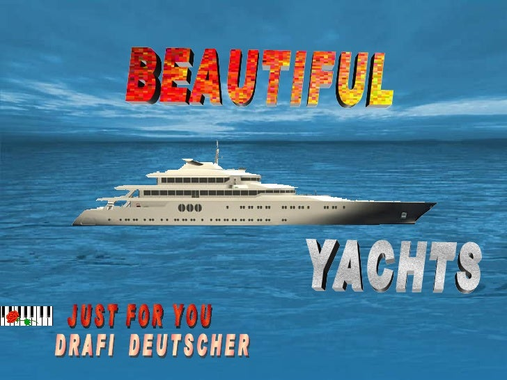 BEAUTIFUL YACHTS JUST FOR YOU DRAFI  DEUTSCHER