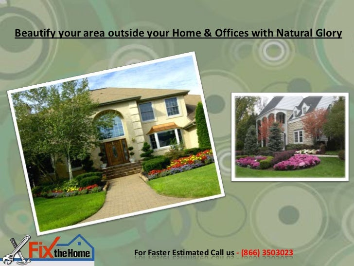 Beautify your area outside your Home & Offices with Natural Glory                       For Faster Estimated Call us - (86...