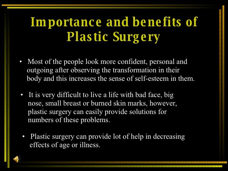 the advantages and disadvantages of cosmetic surgery This article cites the advantages and disadvantages of plastic surgery it also gives the reasons why the factors are considered advantages and.