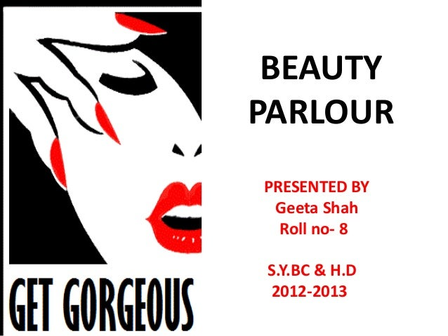 BEAUTYPARLOURPRESENTED BY Geeta Shah  Roll no- 8S.Y.BC & H.D2012-2013