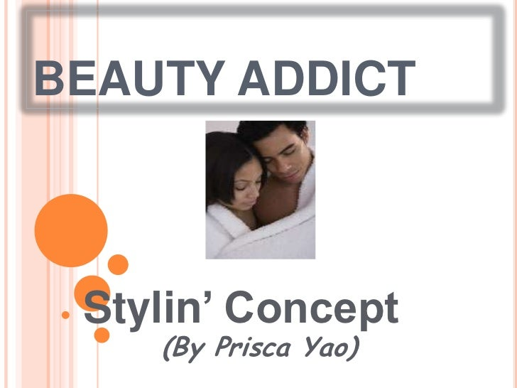 BEAUTY ADDICT<br />Stylin' Concept<br />(By Prisca Yao)<br />