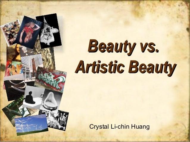 Beauty vs.Artistic Beauty  Crystal Li-chin Huang
