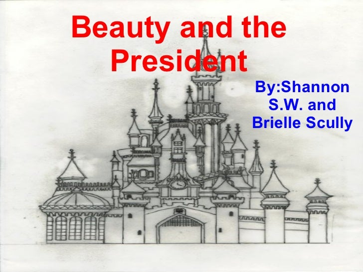 Beauty and the President By:Shannon S.W. and Brielle Scully