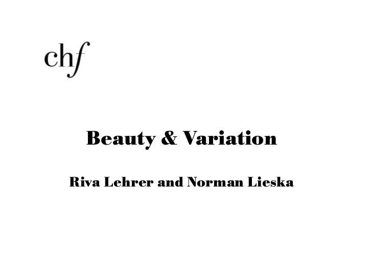 <ul><li>Beauty & Variation </li></ul><ul><li>Riva Lehrer and Norman Lieska </li></ul>