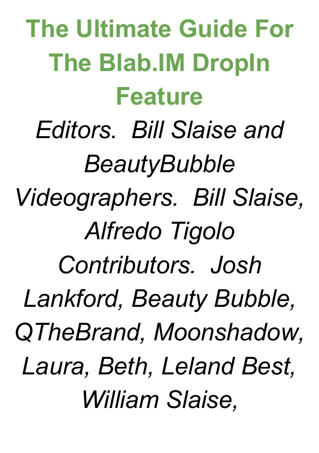 The Ultimate Guide For  The Blab.IM DropIn  Feature  Editors.  Bill Slaise and  BeautyBubble  Videographers.  Bill Slaise,...