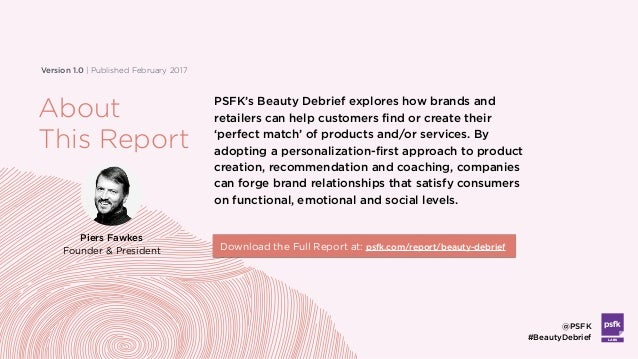 Version 1.0 | Published February 2017 PSFK's Beauty Debrief explores how brands and retailers can help customers find or c...