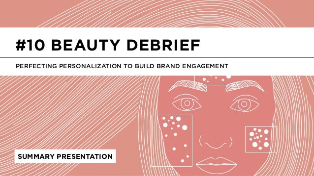 LABS @PSFK #BeautyDebrief SUMMARY PRESENTATION PERFECTING PERSONALIZATION TO BUILD BRAND ENGAGEMENT #10 BEAUTY DEBRIEF