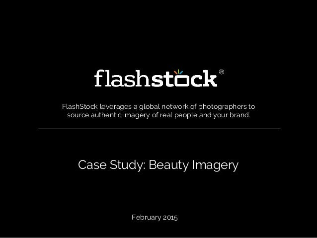 Case Study: Beauty Imagery FlashStock leverages a global network of photographers to source authentic imagery of real peop...