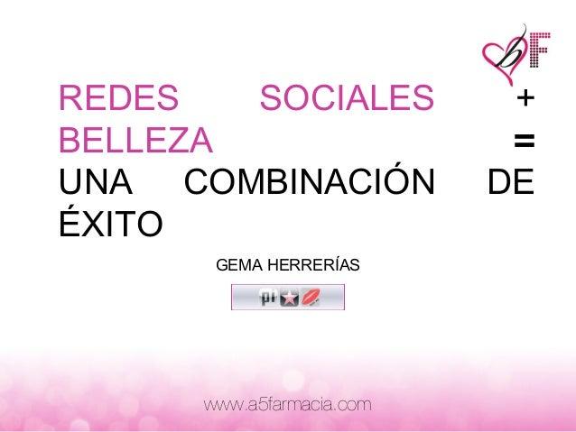 REDES   SOCIALES            +BELLEZA                     =UNA COMBINACIÓN            DEÉXITO       GEMA HERRERÍAS      www...