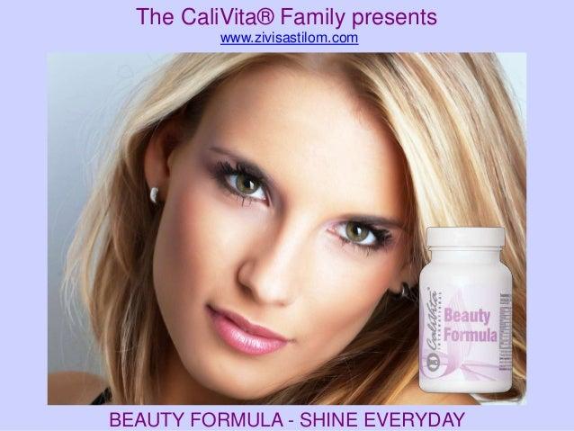 The CaliVita® Family presents          www.zivisastilom.comBEAUTY FORMULA - SHINE EVERYDAY