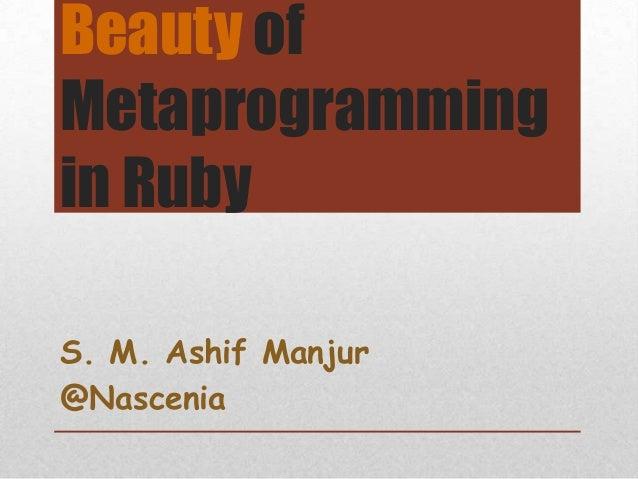 Beauty ofMetaprogrammingin RubyS. M. Ashif Manjur@Nascenia