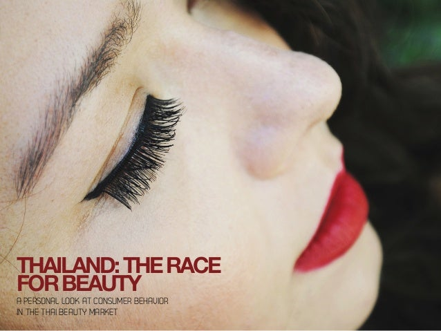 THAILAND:THERACE FORBEAUTY A PERSONAL LOOK AT CONSUMER BEHAVIOR IN THE THAI BEAUTY MARKET