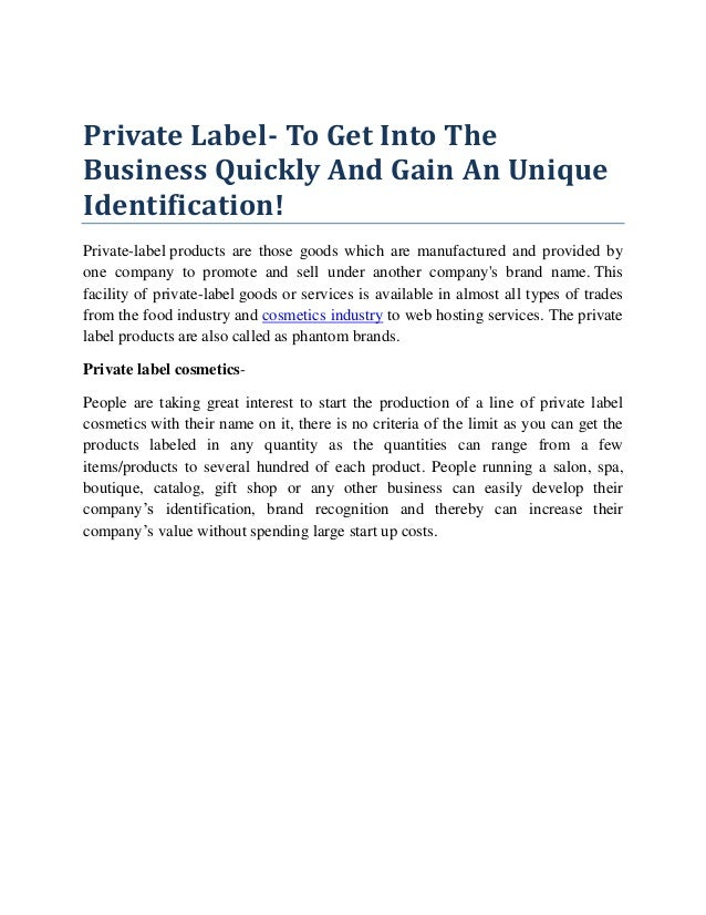 Private Label- To Get Into The Business Quickly And Gain An Unique Identification! Private-label products are those goods ...