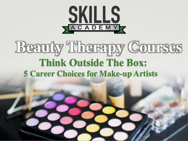 5 Career Choices for Make-up Artists Think Outside The Box: Beauty Therapy Courses