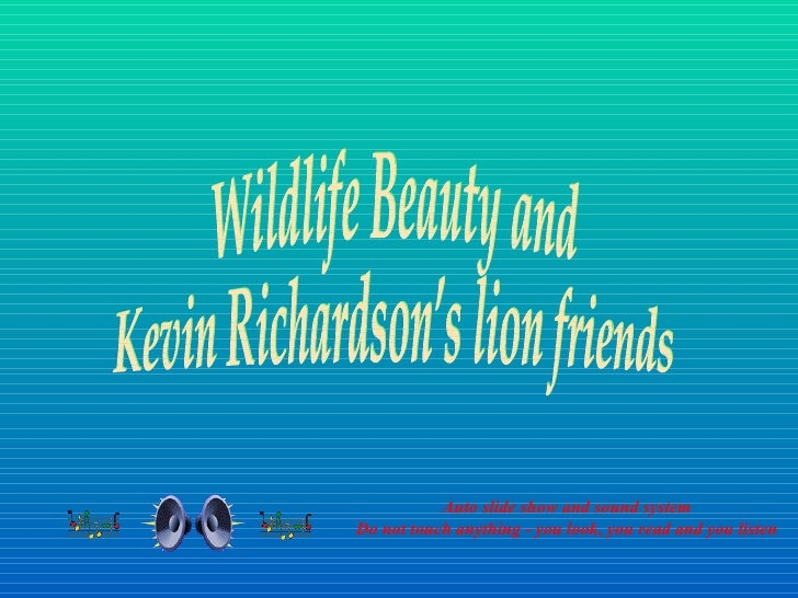 Auto slide show and sound system Do not touch anything - you look, you read and you listen Wildlife Beauty and  Kevin Rich...