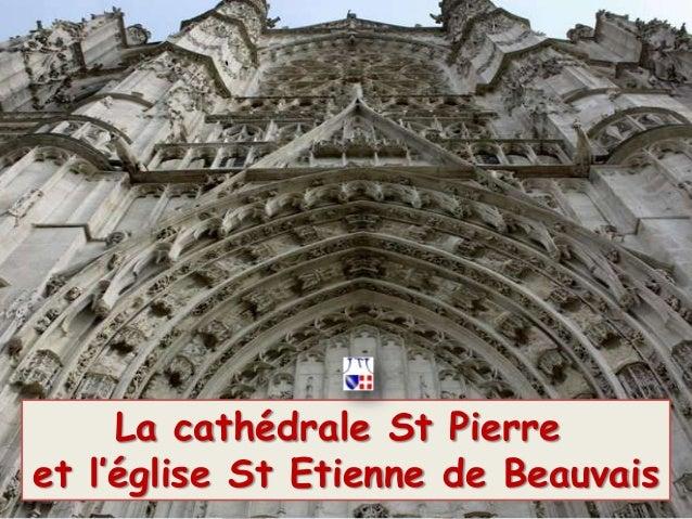 La cathédrale St Pierreet l'église St Etienne de Beauvais