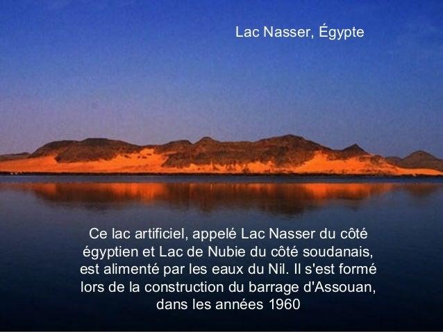 Lac Nasser, Égypte  Ce lac artificiel, appelé Lac Nasser du côté égyptien et Lac de Nubie du côté soudanais,est alimenté p...
