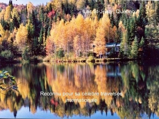 Lac St-Jean , QuébecReconnu pour sa célèbre traversée         internationale