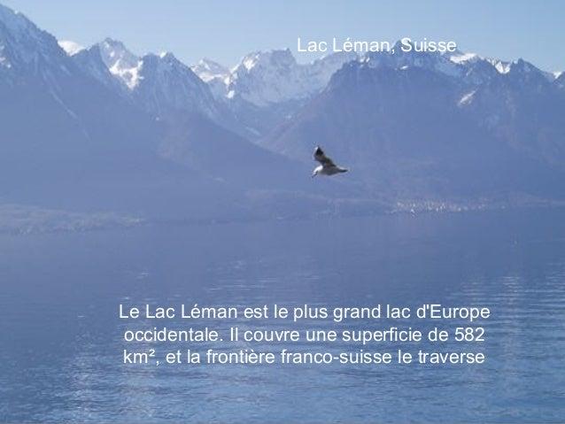 Lac Léman, SuisseLe Lac Léman est le plus grand lac dEuropeoccidentale. Il couvre une superficie de 582km², et la frontièr...