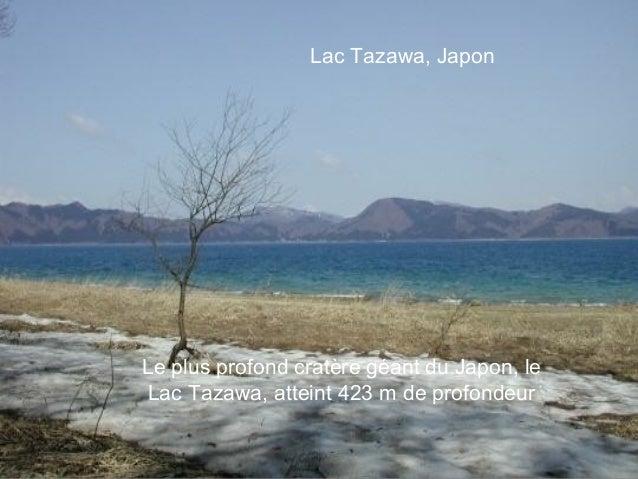 Lac Tazawa, JaponLe plus profond cratère géant du Japon, leLac Tazawa, atteint 423 m de profondeur