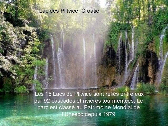 Lac des Plitvice, CroatieLes 16 Lacs de Plitvice sont reliés entre euxpar 92 cascades et rivières tourmentées. Le parc est...
