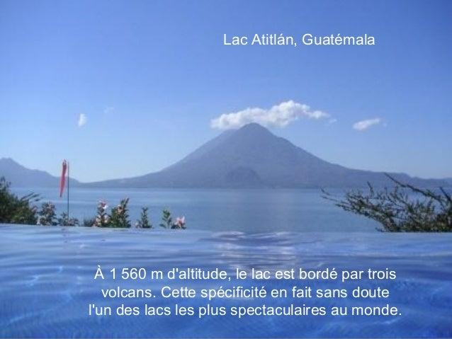 Lac Atitlán, Guatémala  À 1 560 m daltitude,le lac est bordé par trois   volcans. Cette spécificité en fait sans doutelun...