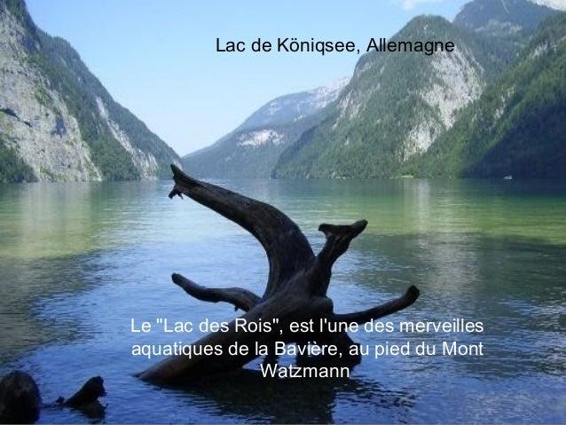 """Lac de Köniqsee, AllemagneLe """"Lac des Rois"""", est lune des merveillesaquatiques de la Bavière, au pied du Mont             ..."""