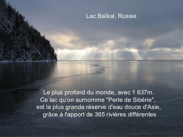 """Lac Baïkal, Russie  Le plus profond du monde, avec 1 637m. Ce lac qu'on surnomme """"Perle deSibérie"""",est la plus grande rés..."""