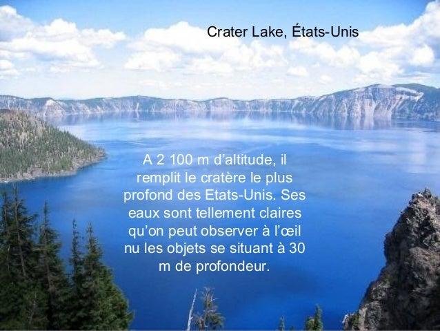 Crater Lake, États-Unis   A 2100 m d'altitude, il  remplit le cratère le plusprofond des Etats-Unis. Ses eaux sont tellem...