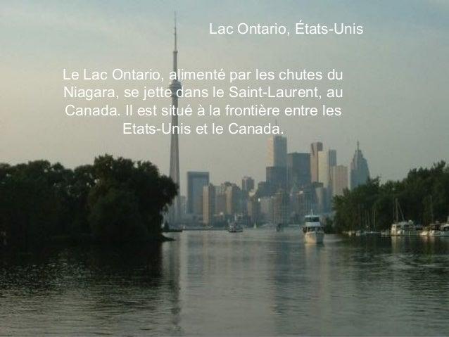Lac Ontario, États-UnisLeLac Ontario, alimenté par les chutes duNiagara, se jette dans le Saint-Laurent, auCanada. Il est...