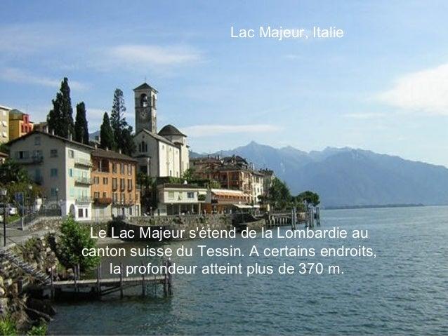 Lac Majeur, Italie Le Lac Majeur sétend de la Lombardie aucanton suisse du Tessin. A certains endroits,    la profondeur a...