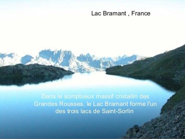 Lac Bramant , France  Dans le somptueuxmassif cristallin desGrandes Rousses, le Lac Bramant forme lun      des trois lacs...