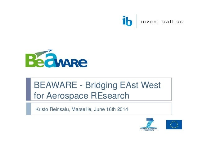BEAWARE - Bridging EAst West for Aerospace REsearch Kristo Reinsalu, Marseille, June 16th 2014