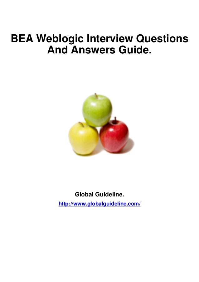 BEA Weblogic Interview Questions     And Answers Guide.              Global Guideline.        http://www.globalguideline.c...