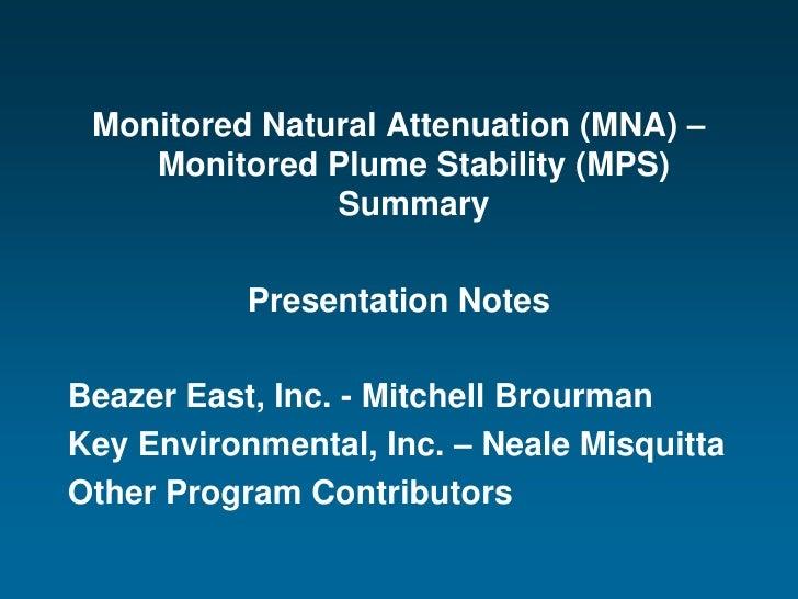 Monitored Natural Attenuation (MNA) –     Monitored Plume Stability (MPS)                Summary             Presentation ...