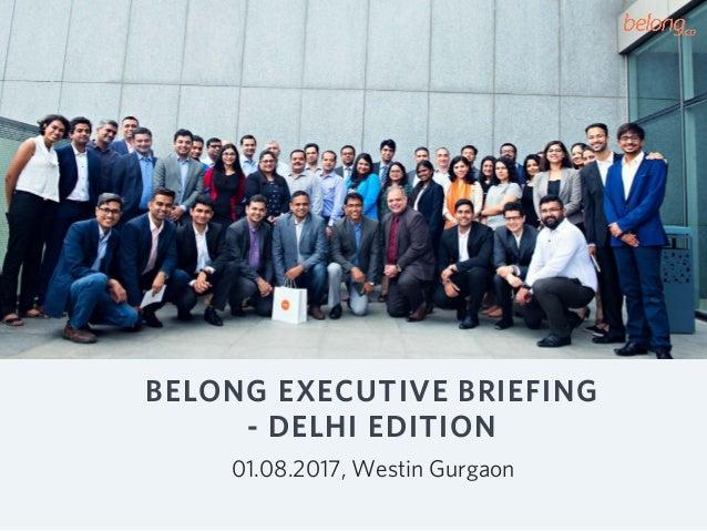 BELONG EXECUTIVE BRIEFING - DELHI EDITION 01.08.2017, Westin Gurgaon