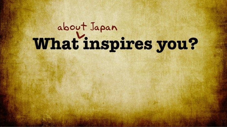 about JapanWhat inspires you?    <