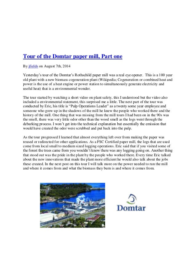 domtar paper mill Every one of our pulp mills at domtar is a biorenery, and fuels, plastics, pulp, paper, diapers, perfumes, toothpaste, and many other things.