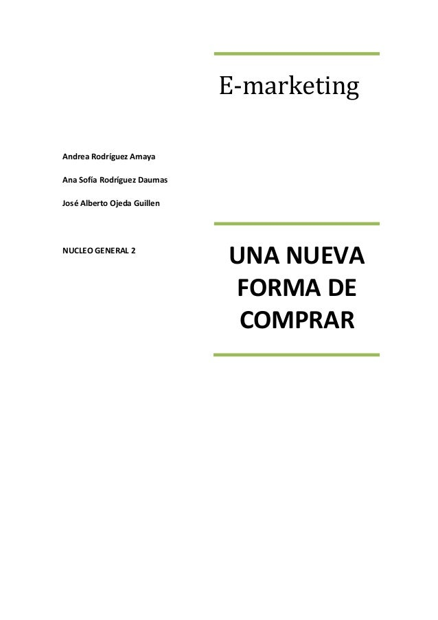 E-marketingAndrea Rodríguez AmayaAna Sofía Rodríguez DaumasJosé Alberto Ojeda GuillenNUCLEO GENERAL 2                     ...