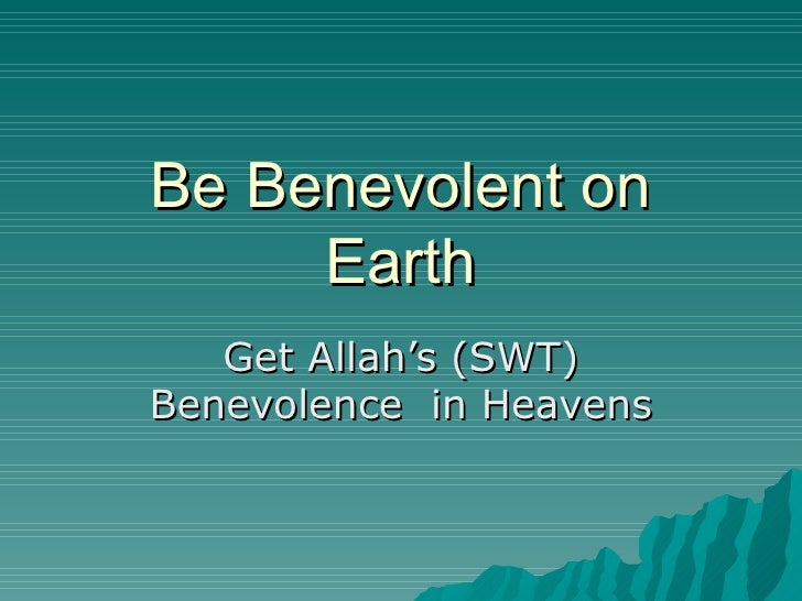 Be Benevolent on Earth Get Allah's (SWT) Benevolence  in Heavens