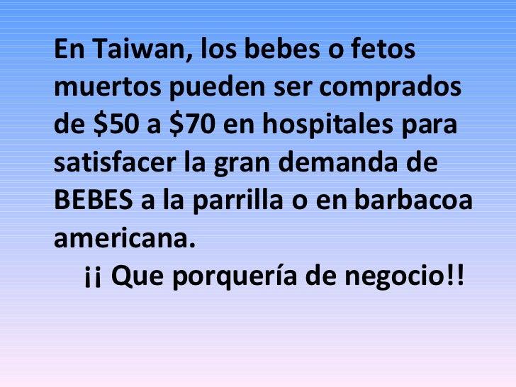En Taiwan, los bebes o fetos muertos pueden ser comprados de $50 a $70 en hospitales para satisfacer la gran demanda de BE...