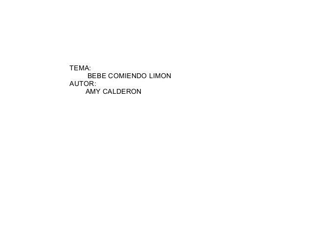 TEMA:    BEBE COMIENDO LIMONAUTOR:   AMY CALDERON