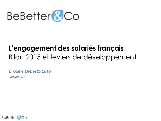 L'engagement des salariés français Bilan 2015 et leviers de développement Enquête BeBest® 2015 Janvier 2016
